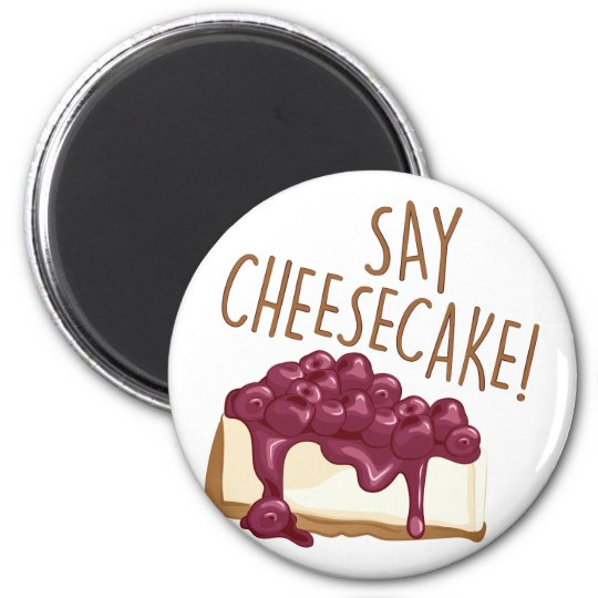 Say Cheesecake Magnet