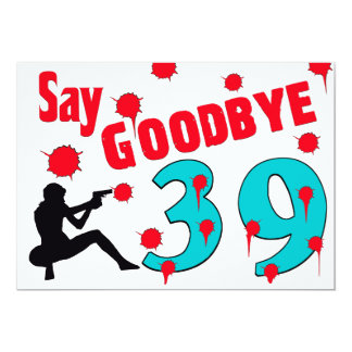 Say Goodbye To 39 A 40th Birthday Celebration Card