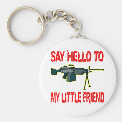 Say Hello To My Little Friend Keychains