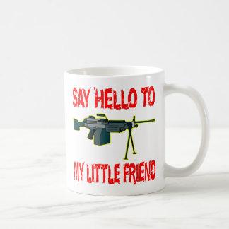 Say Hello To My Little Friend Coffee Mug