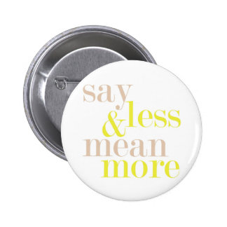 Say Less And Mean More Statement Button