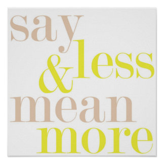Say Less And Mean More Statement Poster