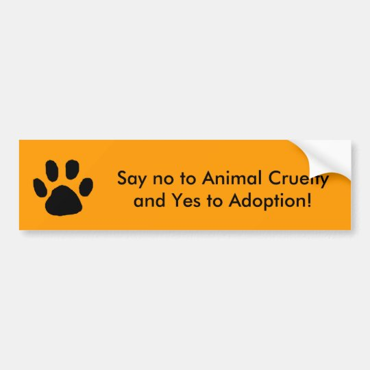 Say no to Animal Cruelty and Yes to Adoption Bumper Sticker