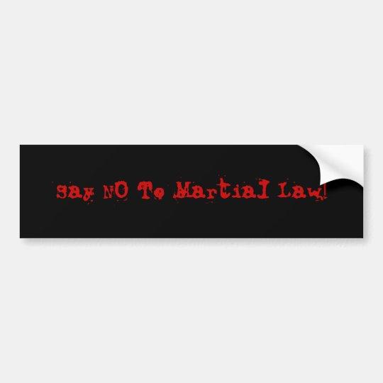 """Say NO To Martial Law"" Bumper Sticker"