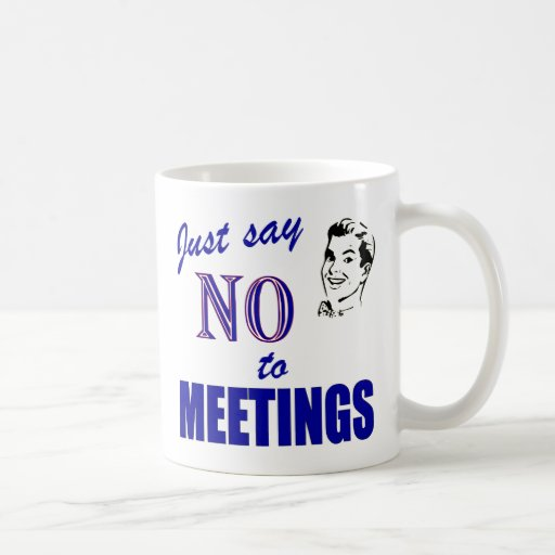 Say No To Meetings Funny Office Humor Mugs