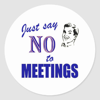 Say No To Meetings Funny Office Humor Round Stickers