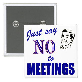 Say No To Meetings Office Humor Buttons