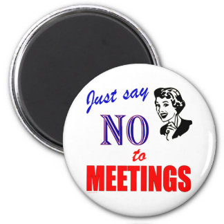 Say No to Meetings Office Humor Lady Magnet