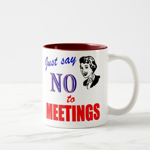 Say No to Meetings Office Humor Lady Mugs