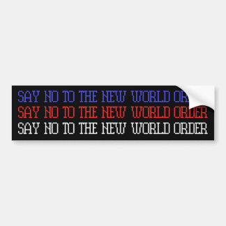 SAY NO TO THE NEW WORLD ORDER / 3 STICKERS IN 1 BUMPER STICKER