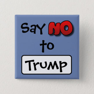 Say No to Trump, Anti Donald Trump Button