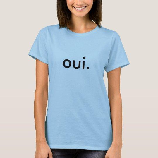 "say ""oui."" T-Shirt"