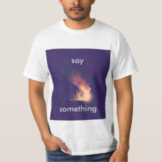 say something T-Shirt