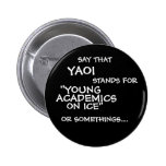 """SAY THAT, YAOI, STANDS FOR, ON ICE"""", """"YOUNG, AC... ANSTECKNADELBUTTON"""