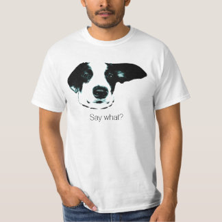 Say What? Funny Dog Shirt