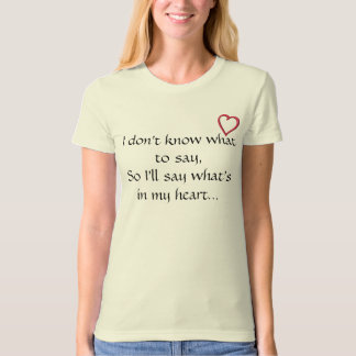 Say what's in my heart T-Shirt