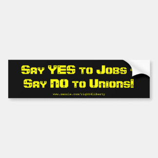 Say Yes to jobs say No to Unions Bumper Stickers