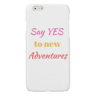 Say yes to new adventures iPhone 6 plus case