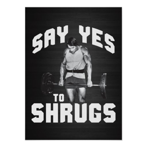 Say Yes To Shrugs - Bodybuilding Poster