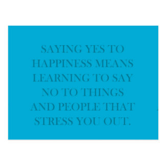 SAYING YES TO HAPPINESS MEANS LEARNING TO SAY NO T POSTCARDS