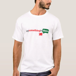 SaySomethinginWelsh T-Shirt
