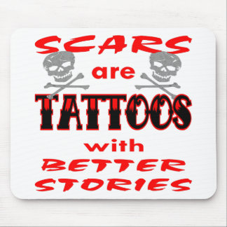 Scars Are Tattoos With Better Stories Mouse Pad