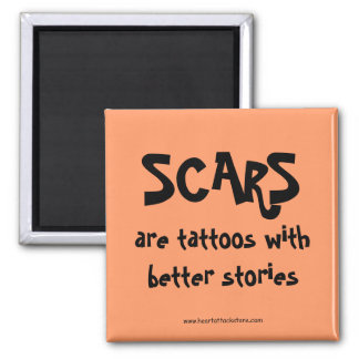 Scars are tattoos with better stories square magnet