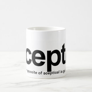 Sceptic, The opposite of sceptical is gullible Coffee Mug