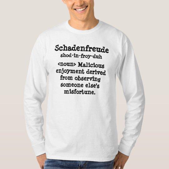 Schadenfreude, <noun> Malicious enjoyment deriv T-Shirt