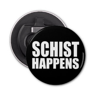 Schist Happens Bottle Opener