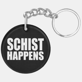Schist Happens Double-Sided Round Acrylic Key Ring