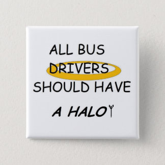School Bus Drivers Should Have A Halo 15 Cm Square Badge