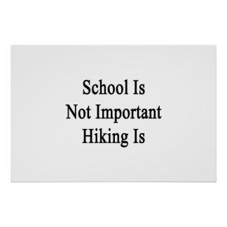 School Is Not Important Hiking Is Poster