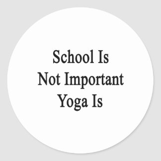 School Is Not Important Yoga Is Round Sticker