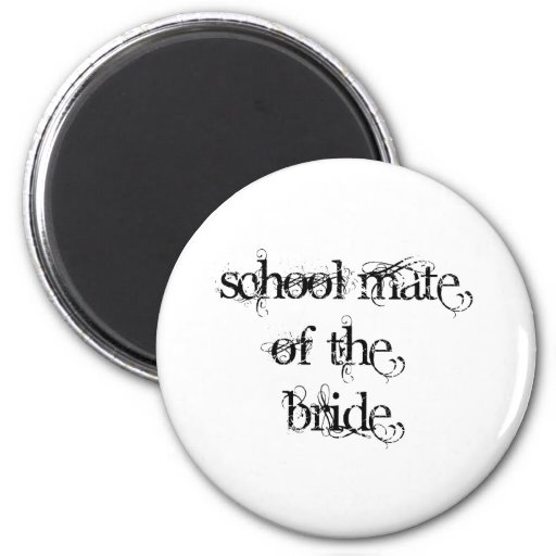 School Mate of the Bride Refrigerator Magnet