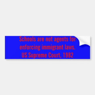 Schools are not agents for enforcing immigrant law bumper sticker