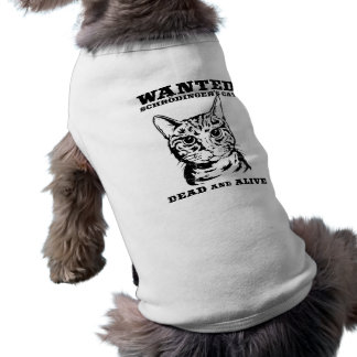 Schrodinger s cat wanted dead or alive doggie tee shirt