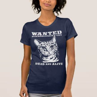 Schrodinger s cat wanted dead or alive tee shirts