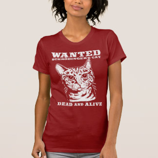 Schrodinger s cat wanted dead or alive t-shirts