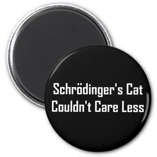 Schrodinger's Cat Couldn't Care Less 6 Cm Round Magnet