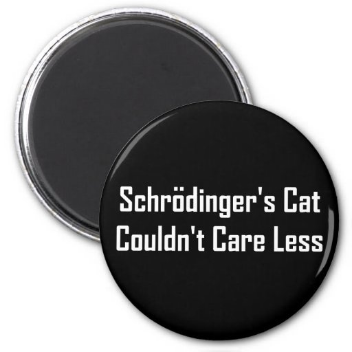 Schrodinger's Cat Couldn't Care Less Refrigerator Magnet