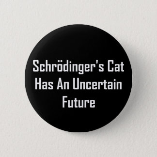 Schrodinger's Cat Has An Uncertain Future 6 Cm Round Badge