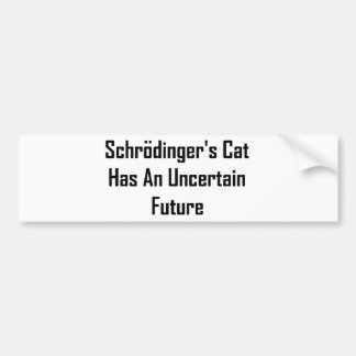 Schrodinger's Cat Has An Uncertain Future Bumper Sticker