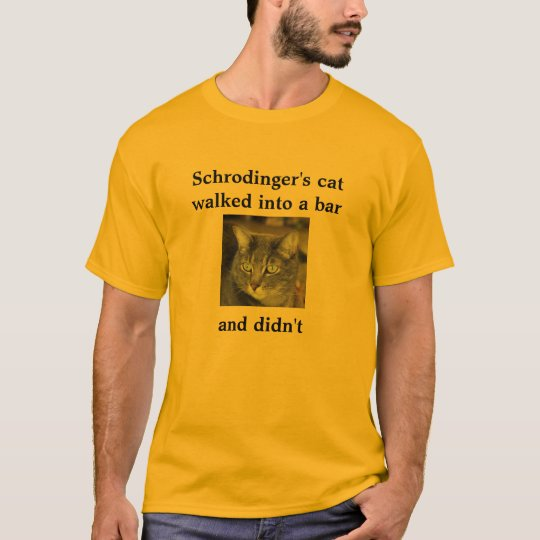 Schrodinger's cat walked into a bar and didn'