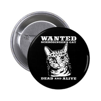 Schrodinger's cat wanted dead or alive 6 cm round badge