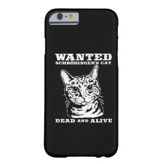 Schrodinger's cat wanted dead or alive barely there iPhone 6 case