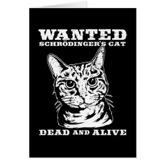 Schrodinger's cat wanted dead or alive greeting card