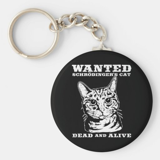 Schrodinger's cat wanted dead or alive keychains
