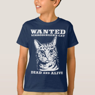 Schrodinger's cat wanted dead or alive t shirts