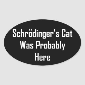 Schrodinger's Cat Was Probably Here Oval Sticker